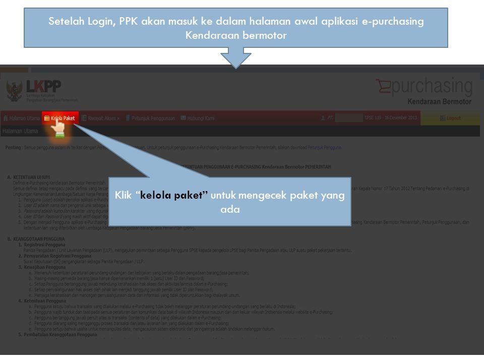 "Setelah Login, PPK akan masuk ke dalam halaman awal aplikasi e-purchasing Kendaraan bermotor Klik ""kelola paket"" untuk mengecek paket yang ada"