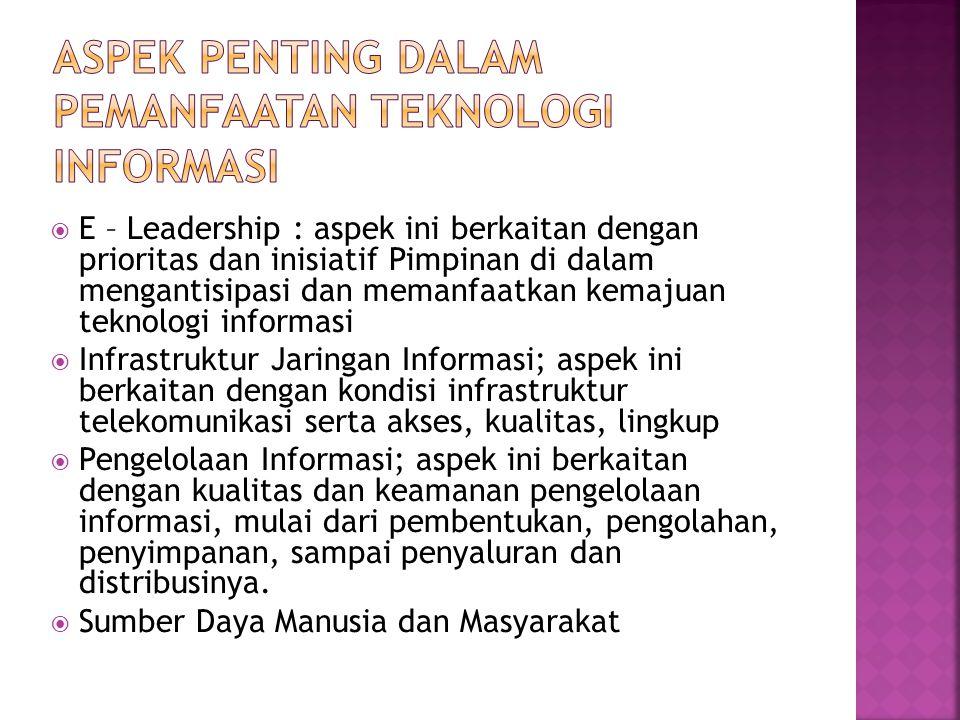  E – Leadership : aspek ini berkaitan dengan prioritas dan inisiatif Pimpinan di dalam mengantisipasi dan memanfaatkan kemajuan teknologi informasi 