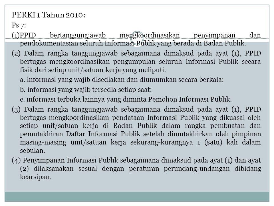 PERKI 1 Tahun 2010: Ps 7: (1)PPID bertanggungjawab mengkoordinasikan penyimpanan dan pendokumentasian seluruh Informasi Publik yang berada di Badan Publik.