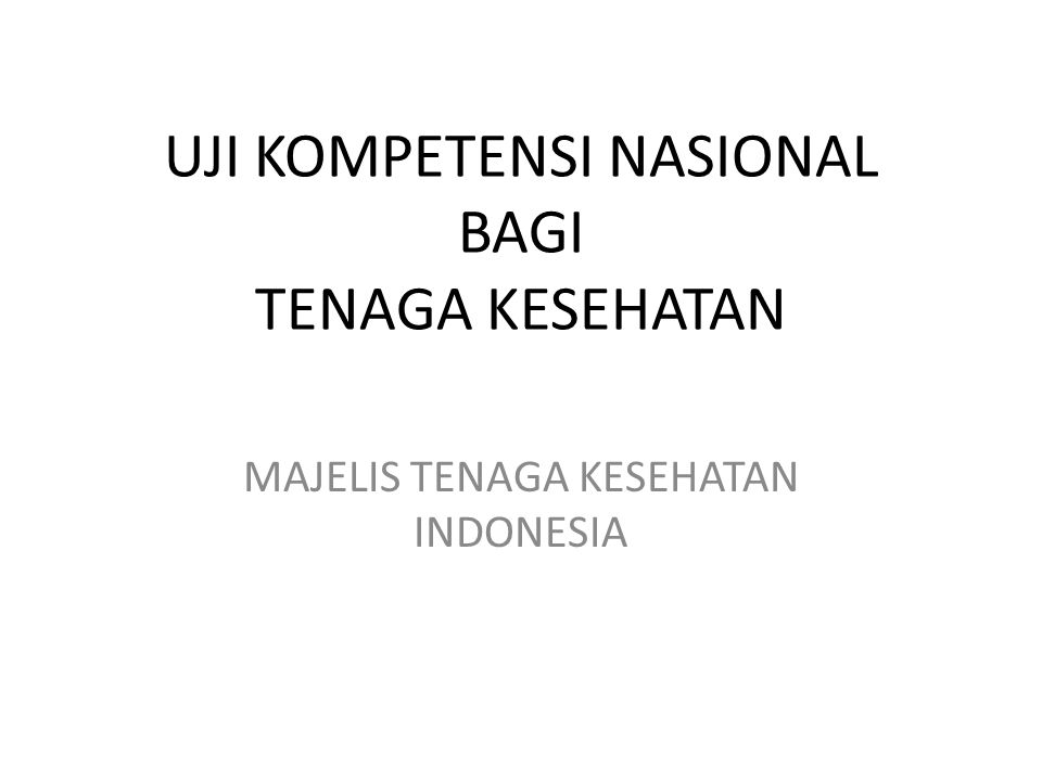 UJI KOMPETENSI NASIONAL BAGI TENAGA KESEHATAN MAJELIS TENAGA KESEHATAN INDONESIA