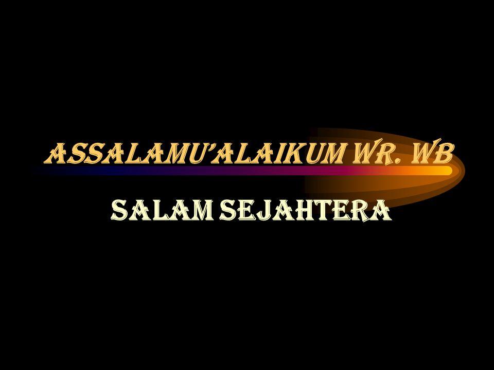 ASSALAMU'ALAIKUM WR. Wb SALAM SEJAHTERA