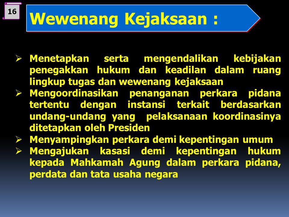 15 Kejaksaan Republik Indonesia diataur dalam UU. No. 5 Th 1991 Di bidang Ketertiban dan Ketentraman Umum, Kejaksaan turut menyelenggarakan kegiatan :