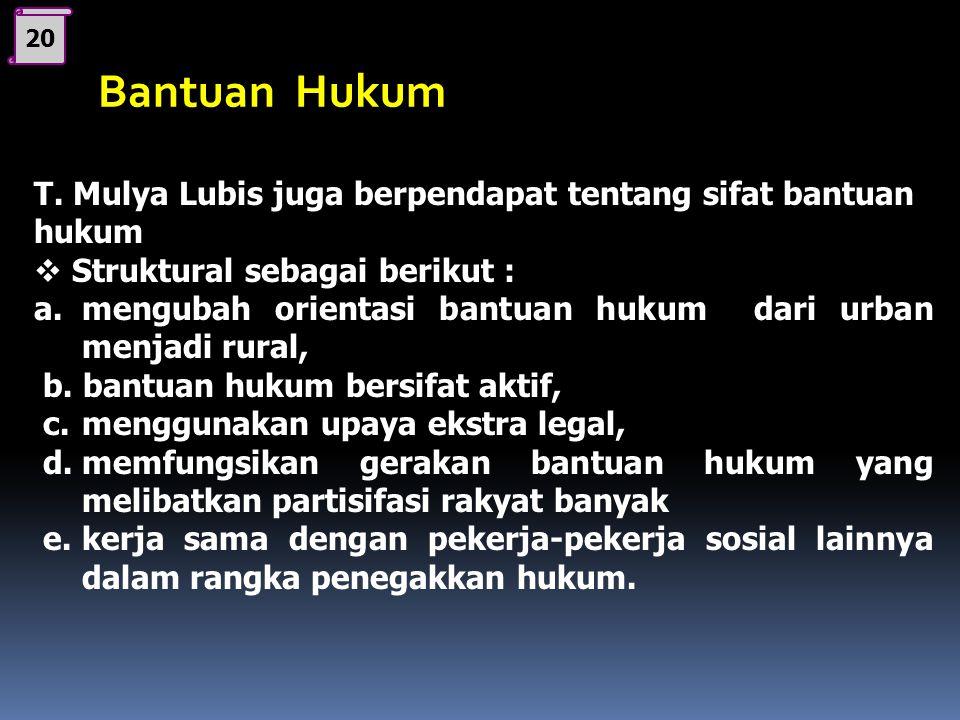 D. BANTUAN HUKUM 19 Tujuan bantuan hukum dalam rangka memperoleh jaminan keadilan adalah : 1. Mewujudkan pola hubungan sosial yang adil, Peraturan huk
