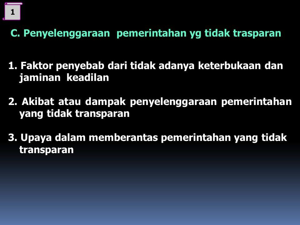III STANDAR KOMPETENSI 3 Kompetensi Dasar 3.2 Menganalisis dampak penyelenggaraan pemerintahan yang tidak transparan Menampilkan sikap keterbukaan dan