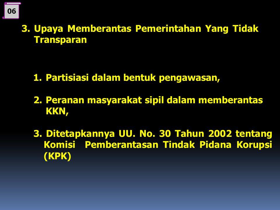 06 2.Akibat atau Dampak Penyelenggaraan Pemerintahan yang Tidak Transparan  Korupsi, Kolusi, Nepotisme akan meraja lela.  Penguasa akan menjadi raja