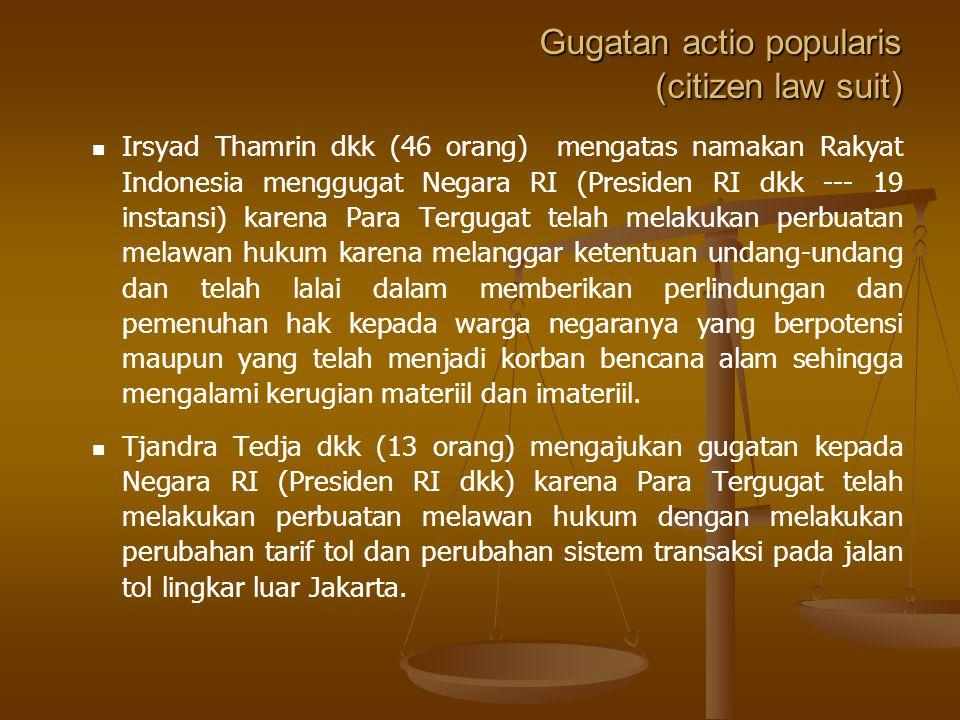 Gugatan actio popularis (citizen law suit ) Beberapa gugatan acatio popularis, citizen law suit yang ditangani Kejaksaan Agung : Sandyawan Sumardi dkk