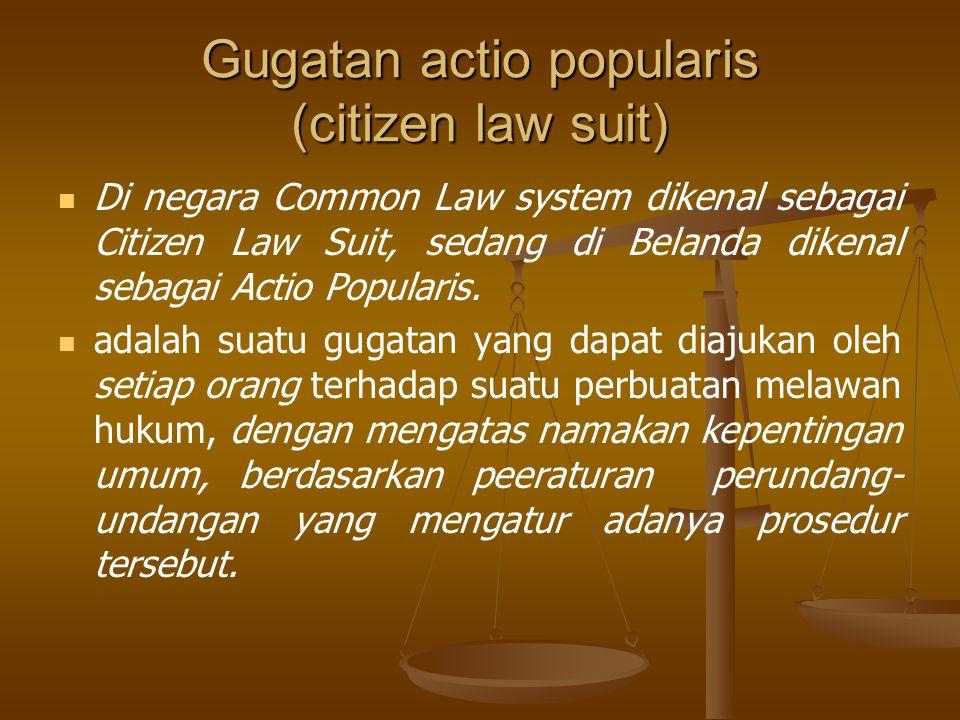 Di negara Common Law system dikenal sebagai Citizen Law Suit, sedang di Belanda dikenal sebagai Actio Popularis.