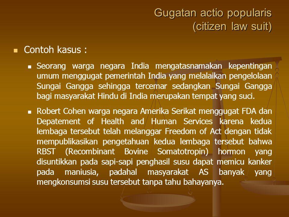 Gugatan actio popularis (citizen law suit) Hak mengajukan gugatan dalam Citizen Law Suit ada apabila telah diatur dalam praturan perundang-undangan. H