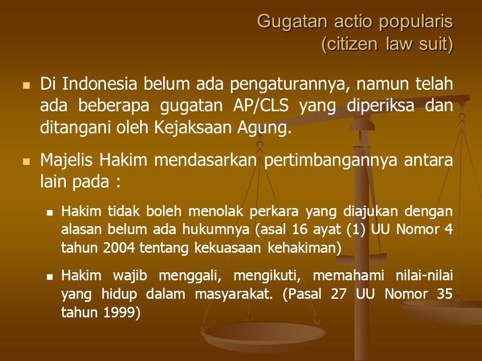 Gugatan actio popularis (citizen law suit) Di Indonesia belum ada pengaturannya, namun telah ada beberapa gugatan AP/CLS yang diperiksa dan ditangani oleh Kejaksaan Agung.
