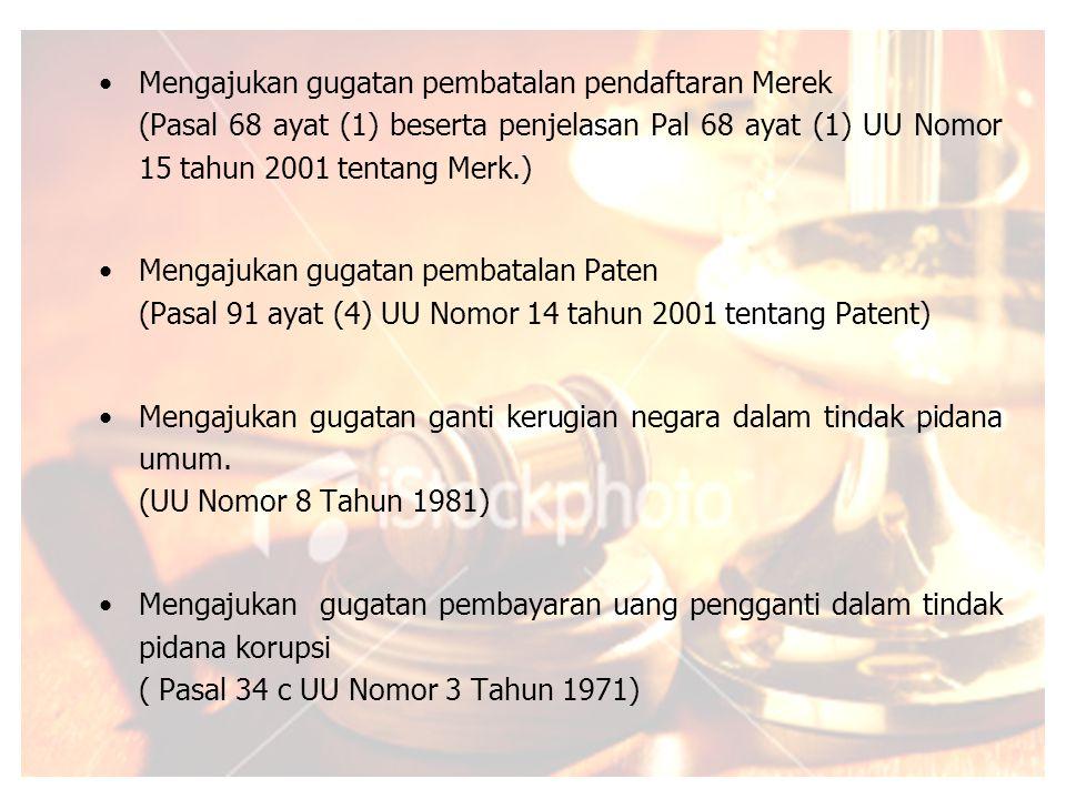 Mengajukan gugatan pembatalan pendaftaran Merek (Pasal 68 ayat (1) beserta penjelasan Pal 68 ayat (1) UU Nomor 15 tahun 2001 tentang Merk.) Mengajukan gugatan pembatalan Paten (Pasal 91 ayat (4) UU Nomor 14 tahun 2001 tentang Patent) Mengajukan gugatan ganti kerugian negara dalam tindak pidana umum.