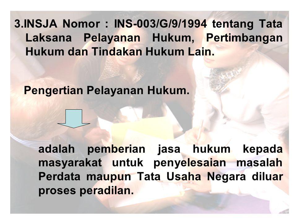 3.INSJA Nomor : INS-003/G/9/1994 tentang Tata Laksana Pelayanan Hukum, Pertimbangan Hukum dan Tindakan Hukum Lain.