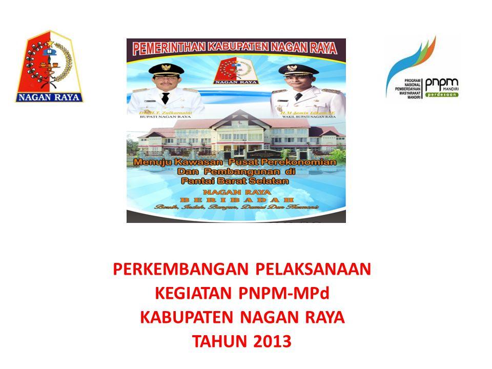 PERKEMBANGAN PELAKSANAAN KEGIATAN PNPM-MPd KABUPATEN NAGAN RAYA TAHUN 2013
