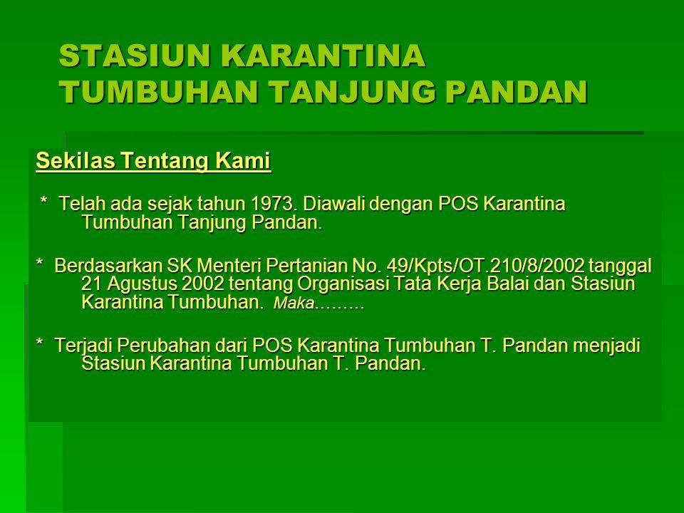 PROFIL UPT Stasiun Karantina Tumbuhan Kelas II Tanjung Pandan ALAMAT LENGKAP : JLN.KAPTEN WIRATMO No.1 PEL. LAUT TANJUNG PANDAN KODE POS 33411 NO. TEL