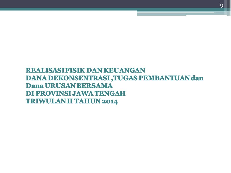 Total Realisasi Dekonsentrasi, Tugas Pembantuan Provinsi, Tugas Pembantuan Kabupaten Kota dan Urusan Bersama Triwulan II Tahun 2014 di Jawa Tengah 10 Jenis AnggaranAnggaran (000) Keuangan (%)Fisik (%) TargetRealisasiDevTargetRealisasiDev I.