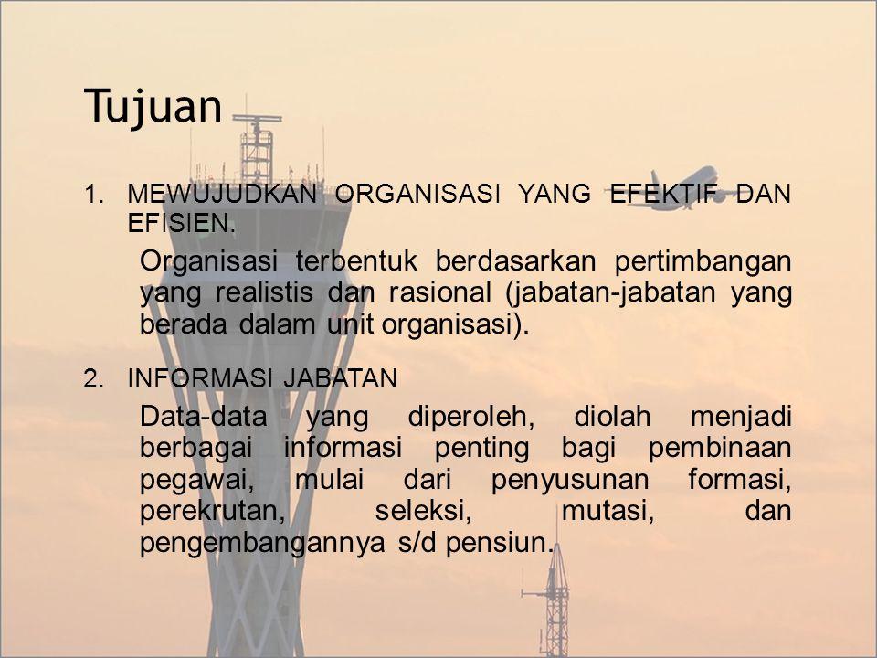 Tujuan 1.MEWUJUDKAN ORGANISASI YANG EFEKTIF DAN EFISIEN. Organisasi terbentuk berdasarkan pertimbangan yang realistis dan rasional (jabatan-jabatan ya