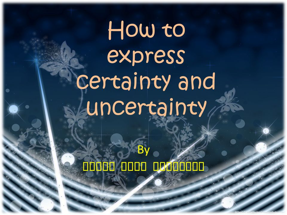 By MUKTI SUVI SUBARKAH How to express certainty and uncertainty