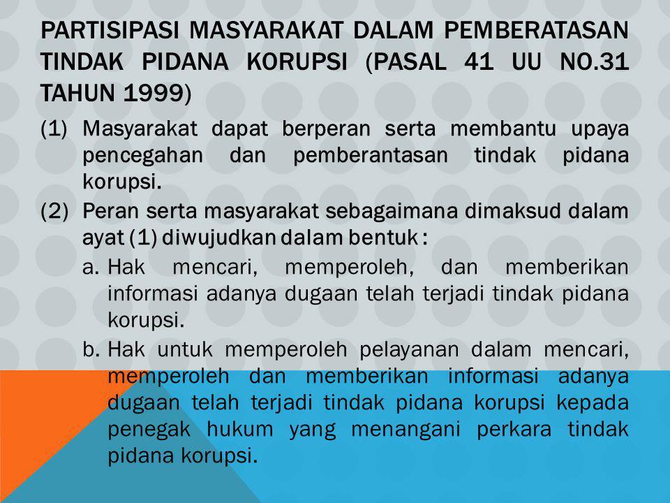 PARTISIPASI MASYARAKAT DALAM PEMBERATASAN TINDAK PIDANA KORUPSI (PASAL 41 UU NO.31 TAHUN 1999) (1)Masyarakat dapat berperan serta membantu upaya pence