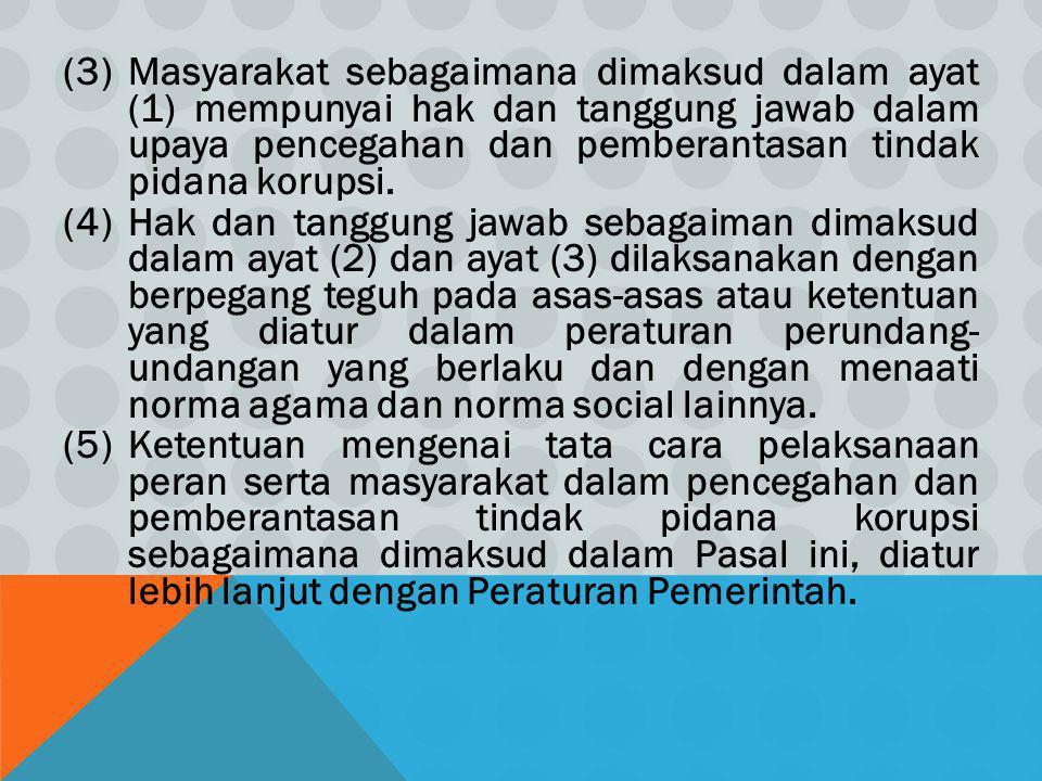(3)Masyarakat sebagaimana dimaksud dalam ayat (1) mempunyai hak dan tanggung jawab dalam upaya pencegahan dan pemberantasan tindak pidana korupsi. (4)