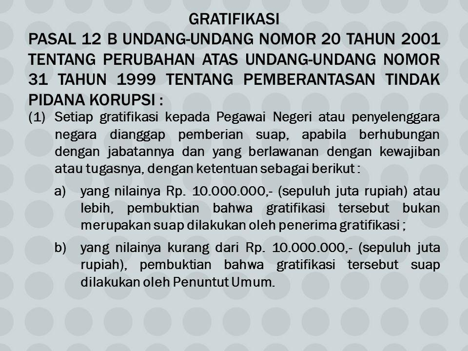 GRATIFIKASI PASAL 12 B UNDANG-UNDANG NOMOR 20 TAHUN 2001 TENTANG PERUBAHAN ATAS UNDANG-UNDANG NOMOR 31 TAHUN 1999 TENTANG PEMBERANTASAN TINDAK PIDANA