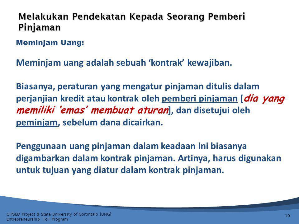 CIPSED Project & State University of Gorontalo [UNG] Entrepreneurship ToT Program Melakukan Pendekatan Kepada Seorang Pemberi Pinjaman 10 Meminjam Uang: Meminjam uang adalah sebuah 'kontrak' kewajiban.