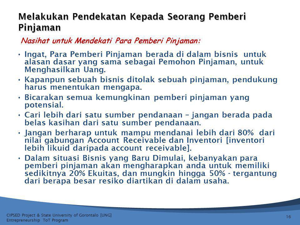 CIPSED Project & State University of Gorontalo [UNG] Entrepreneurship ToT Program Melakukan Pendekatan Kepada Seorang Pemberi Pinjaman 16 Ingat, Para Pemberi Pinjaman berada di dalam bisnis untuk alasan dasar yang sama sebagai Pemohon Pinjaman, untuk Menghasilkan Uang.