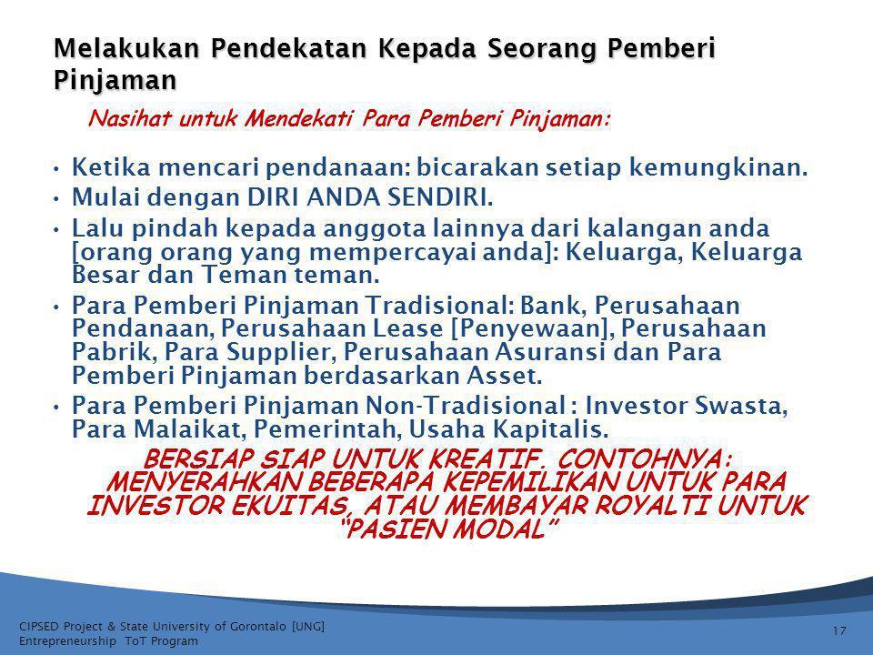 CIPSED Project & State University of Gorontalo [UNG] Entrepreneurship ToT Program Melakukan Pendekatan Kepada Seorang Pemberi Pinjaman 17 Ketika mencari pendanaan: bicarakan setiap kemungkinan.
