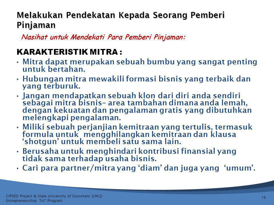 CIPSED Project & State University of Gorontalo [UNG] Entrepreneurship ToT Program Melakukan Pendekatan Kepada Seorang Pemberi Pinjaman 19 KARAKTERISTIK MITRA : Mitra dapat merupakan sebuah bumbu yang sangat penting untuk bertahan.