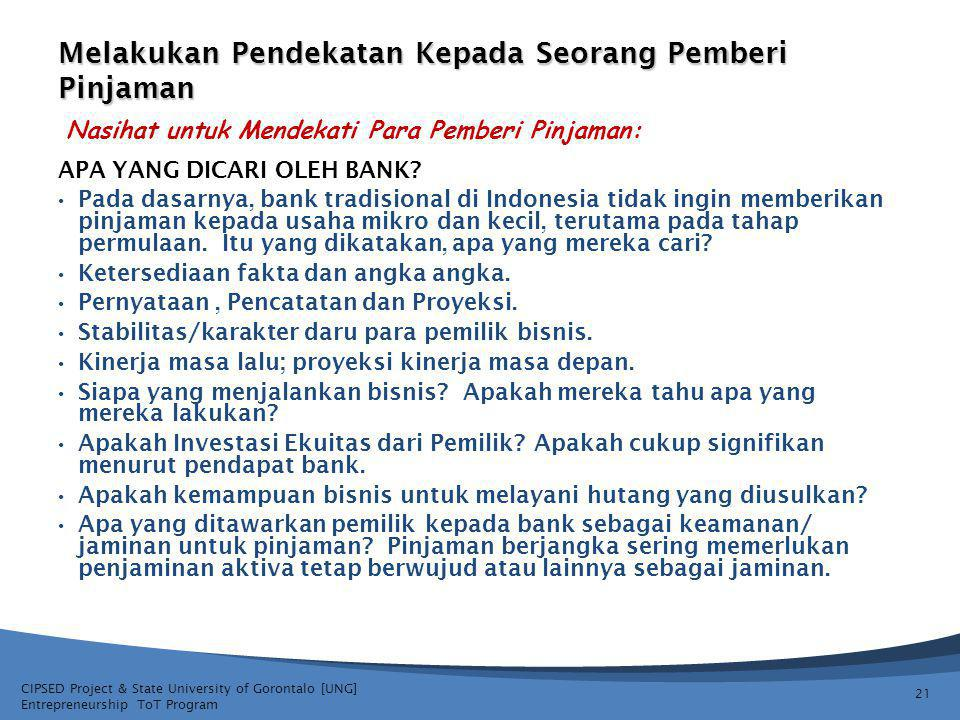 CIPSED Project & State University of Gorontalo [UNG] Entrepreneurship ToT Program Melakukan Pendekatan Kepada Seorang Pemberi Pinjaman 21 APA YANG DICARI OLEH BANK.