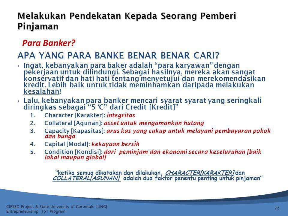CIPSED Project & State University of Gorontalo [UNG] Entrepreneurship ToT Program Melakukan Pendekatan Kepada Seorang Pemberi Pinjaman 22 APA YANG PARA BANKE BENAR BENAR CARI.