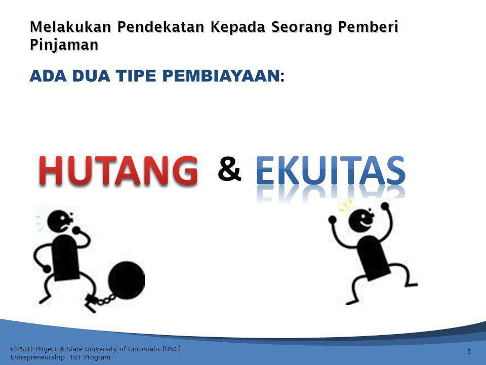 CIPSED Project & State University of Gorontalo [UNG] Entrepreneurship ToT Program Melakukan Pendekatan Kepada Seorang Pemberi Pinjaman ADA DUA TIPE PEMBIAYAAN : 5 &