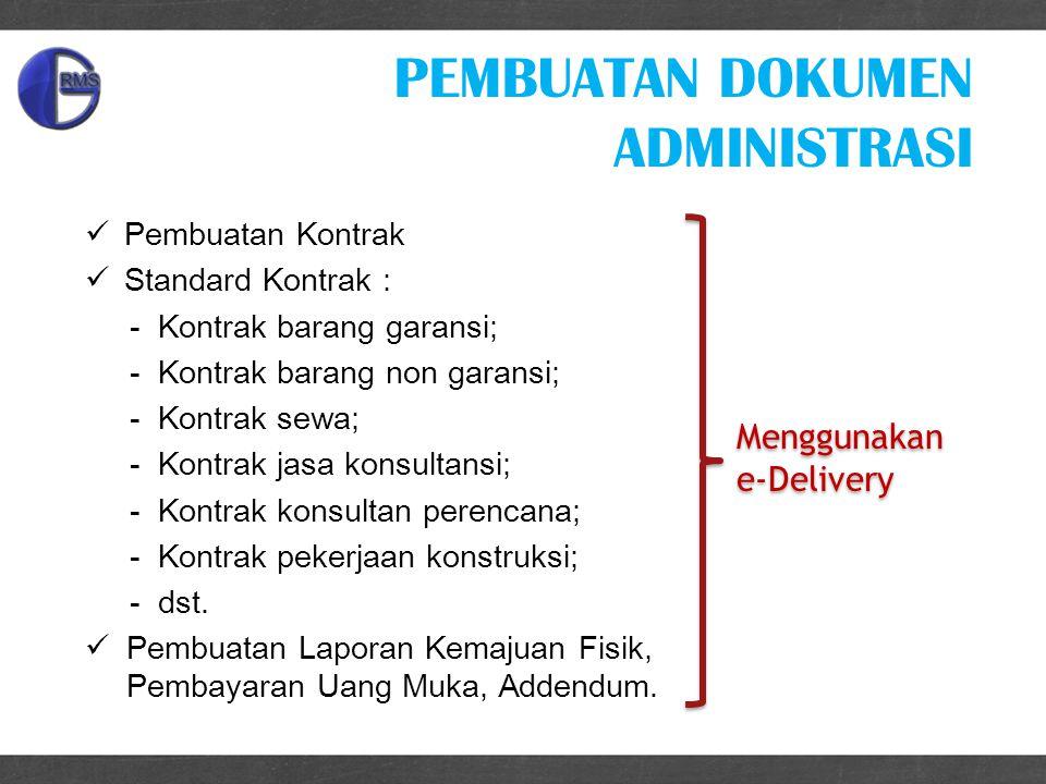PEMBUATAN DOKUMEN ADMINISTRASI Pembuatan Kontrak Standard Kontrak : -Kontrak barang garansi; -Kontrak barang non garansi; -Kontrak sewa; -Kontrak jasa konsultansi; -Kontrak konsultan perencana; -Kontrak pekerjaan konstruksi; -dst.