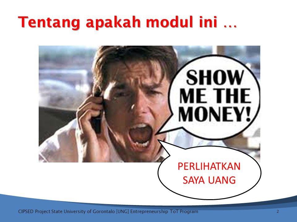 Tentang apakah modul ini … CIPSED Project State University of Gorontalo [UNG] Entrepreneurship ToT Program 2 PERLIHATKAN SAYA UANG