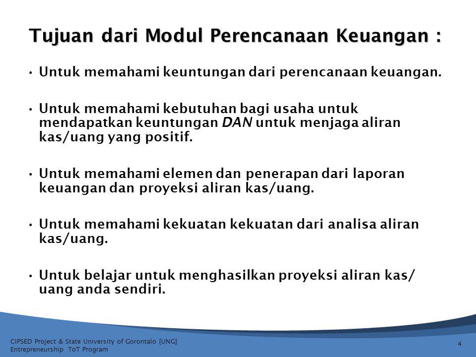 CIPSED Project & State University of Gorontalo [UNG] Entrepreneurship ToT Program Tujuan dari Modul Perencanaan Keuangan : Untuk memahami keuntungan dari perencanaan keuangan.