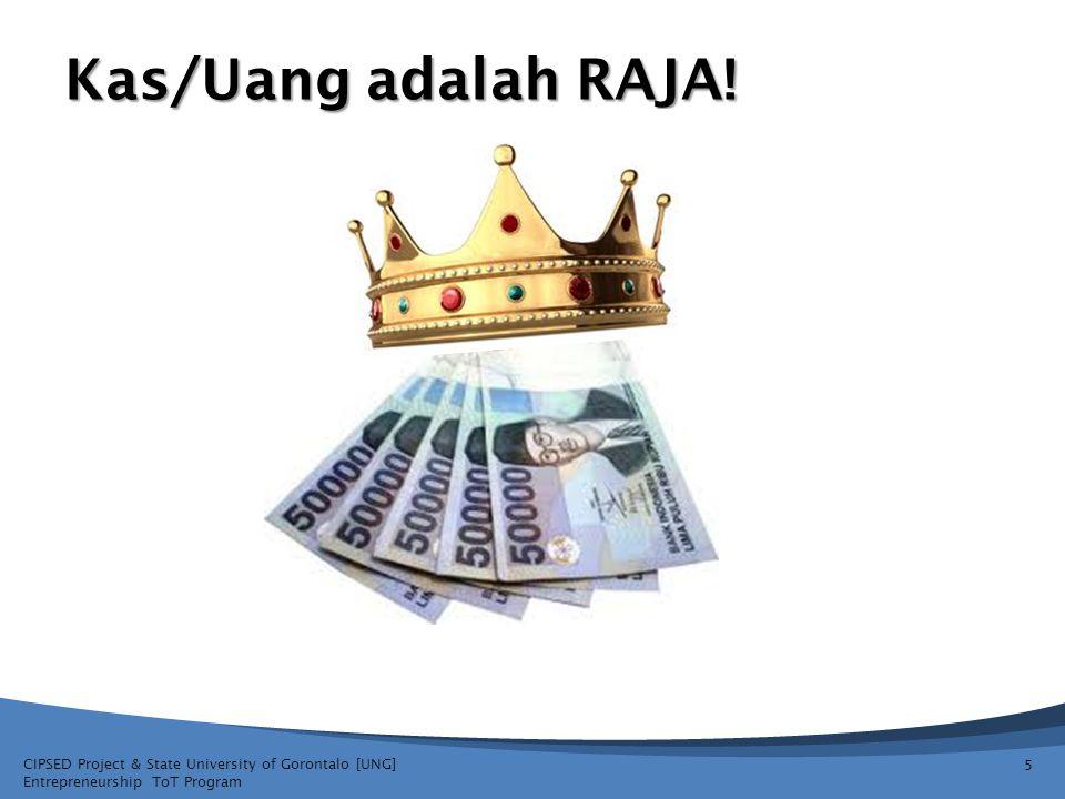Kas/Uang adalah RAJA.