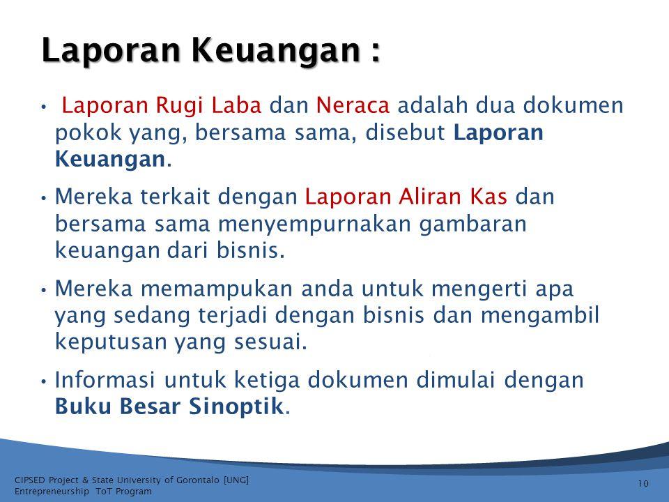CIPSED Project & State University of Gorontalo [UNG] Entrepreneurship ToT Program Laporan Keuangan : Laporan Rugi Laba dan Neraca adalah dua dokumen p