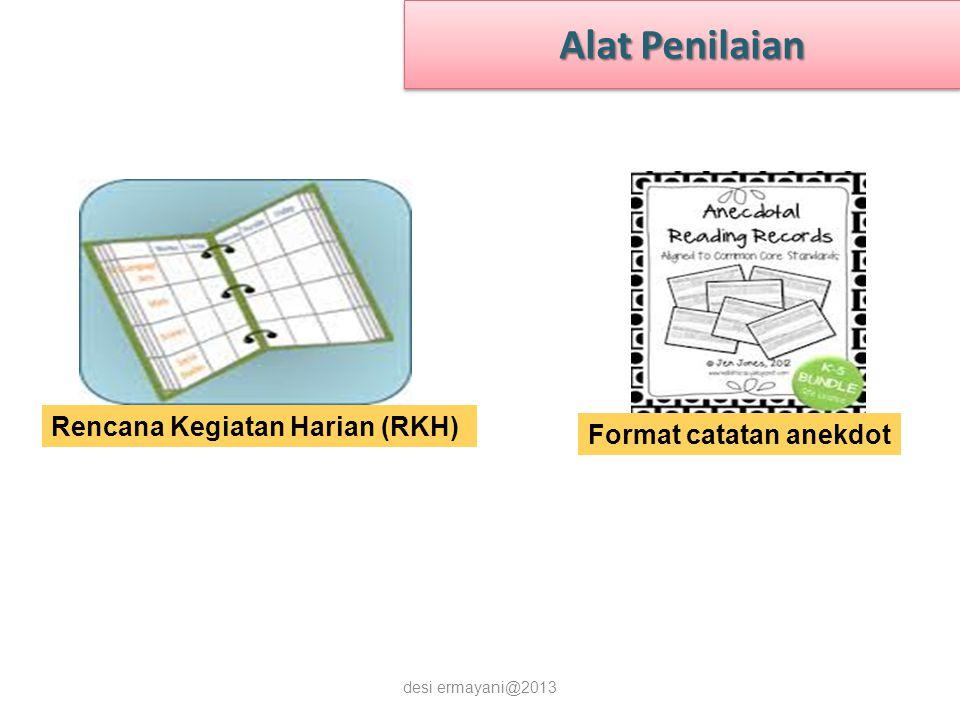 Alat Penilaian desi ermayani@2013 Rencana Kegiatan Harian (RKH) Format catatan anekdot