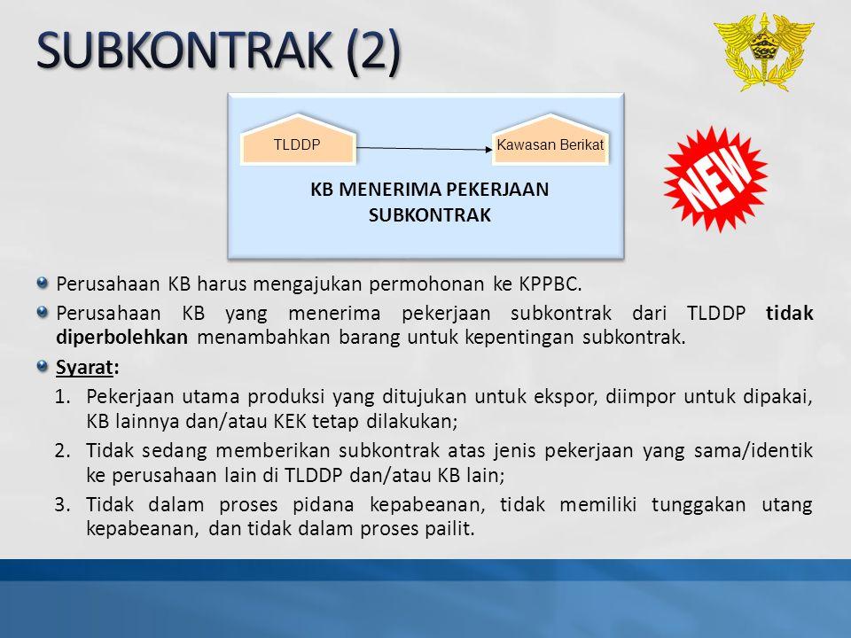 Perusahaan KB harus mengajukan permohonan ke KPPBC. Perusahaan KB yang menerima pekerjaan subkontrak dari TLDDP tidak diperbolehkan menambahkan barang