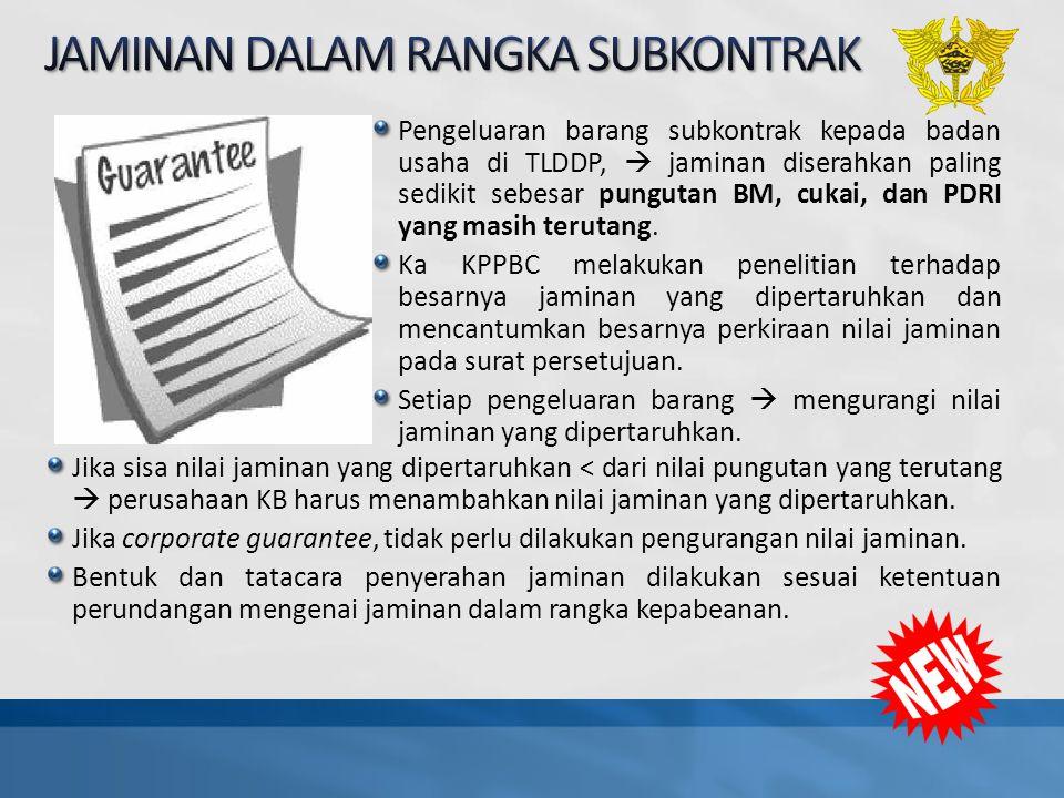 Pengeluaran barang subkontrak kepada badan usaha di TLDDP,  jaminan diserahkan paling sedikit sebesar pungutan BM, cukai, dan PDRI yang masih terutan