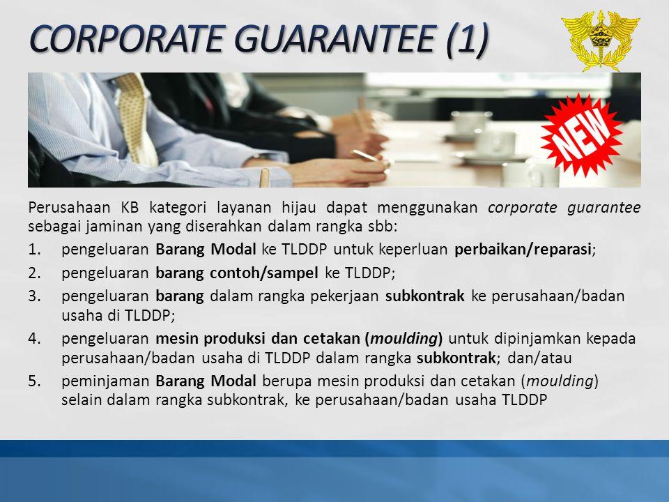 Perusahaan KB kategori layanan hijau dapat menggunakan corporate guarantee sebagai jaminan yang diserahkan dalam rangka sbb: 1.pengeluaran Barang Moda