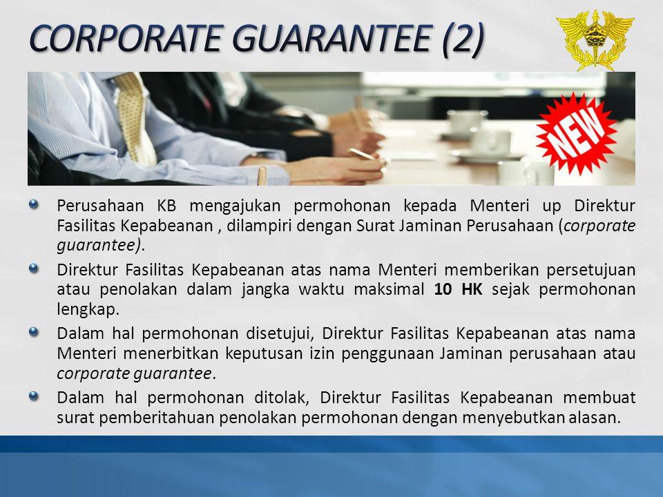 Perusahaan KB mengajukan permohonan kepada Menteri up Direktur Fasilitas Kepabeanan, dilampiri dengan Surat Jaminan Perusahaan (corporate guarantee).