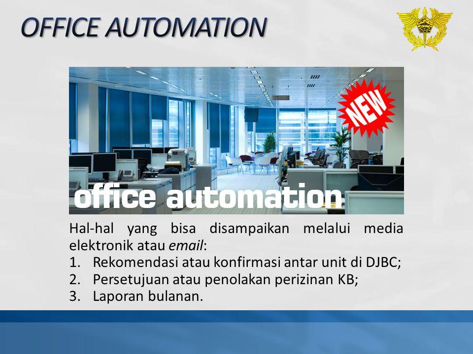 Hal-hal yang bisa disampaikan melalui media elektronik atau email: 1.Rekomendasi atau konfirmasi antar unit di DJBC; 2.Persetujuan atau penolakan peri