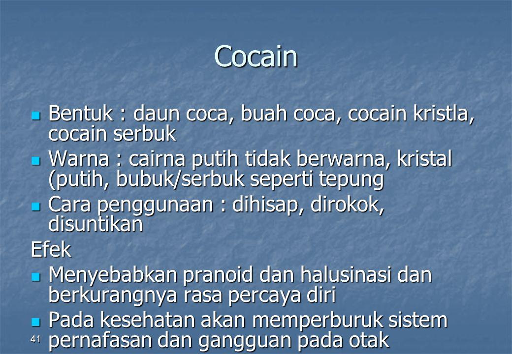 Cocain Bentuk : daun coca, buah coca, cocain kristla, cocain serbuk Bentuk : daun coca, buah coca, cocain kristla, cocain serbuk Warna : cairna putih