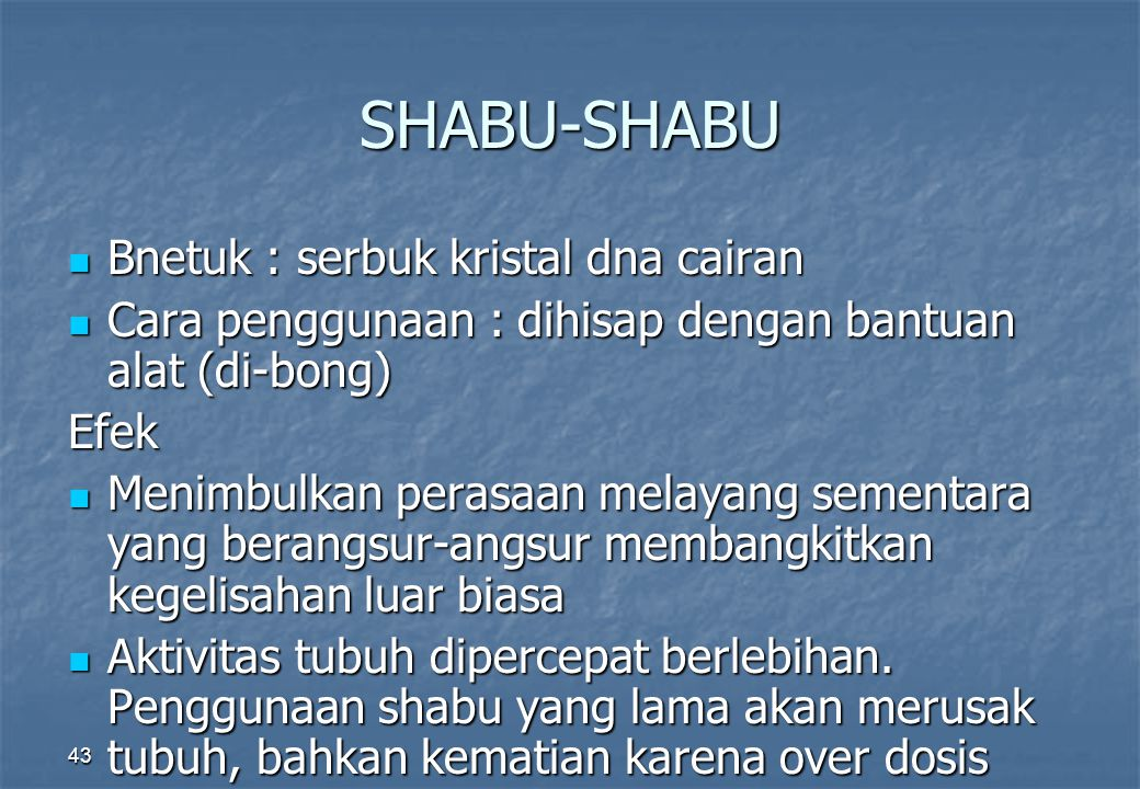 SHABU-SHABU Bnetuk : serbuk kristal dna cairan Bnetuk : serbuk kristal dna cairan Cara penggunaan : dihisap dengan bantuan alat (di-bong) Cara penggun