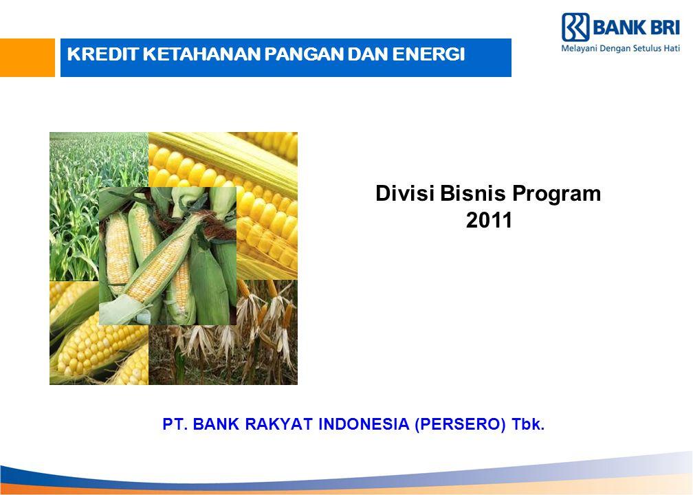 PT. BANK RAKYAT INDONESIA (PERSERO) Tbk. Divisi Bisnis Program 2011 KREDIT KETAHANAN PANGAN DAN ENERGI