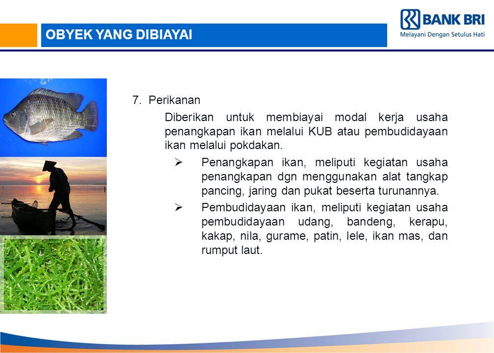 7. Perikanan Diberikan untuk membiayai modal kerja usaha penangkapan ikan melalui KUB atau pembudidayaan ikan melalui pokdakan.  Penangkapan ikan, me