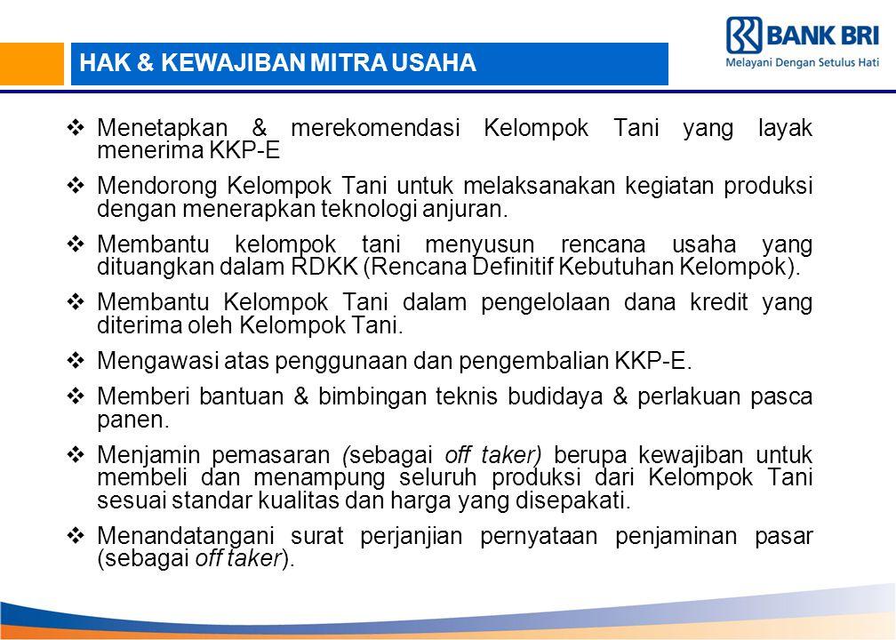 HAK & KEWAJIBAN MITRA USAHA  Menetapkan & merekomendasi Kelompok Tani yang layak menerima KKP-E  Mendorong Kelompok Tani untuk melaksanakan kegiatan