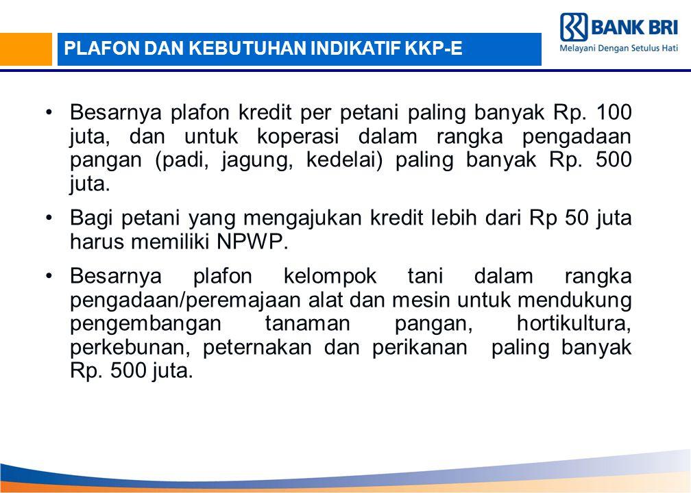PLAFON DAN KEBUTUHAN INDIKATIF KKP-E Besarnya plafon kredit per petani paling banyak Rp. 100 juta, dan untuk koperasi dalam rangka pengadaan pangan (p