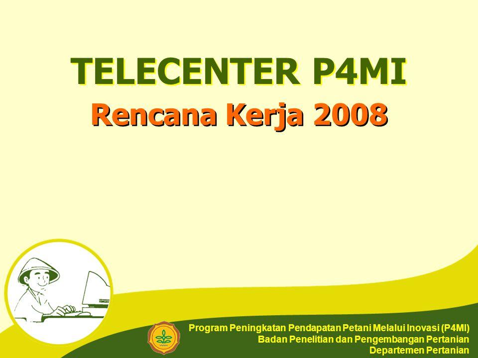 TELECENTER P4MI Program Peningkatan Pendapatan Petani Melalui Inovasi (P4MI) Badan Penelitian dan Pengembangan Pertanian Departemen Pertanian Rencana