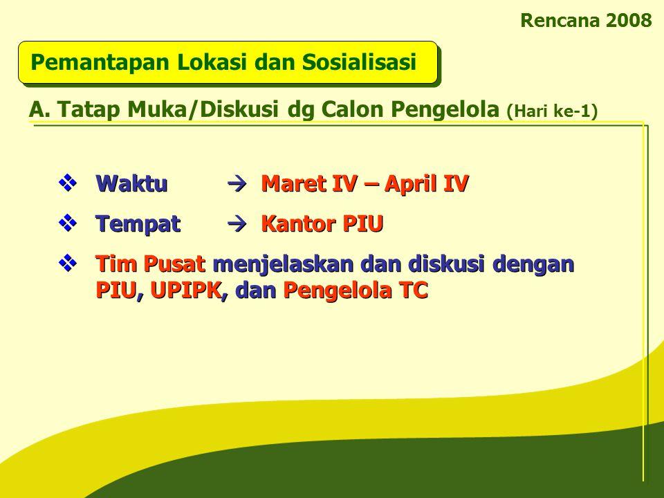 Rencana 2008 Pemantapan Lokasi dan Sosialisasi  Waktu  Maret IV – April IV  Tempat  Kantor PIU  Tim Pusat menjelaskan dan diskusi dengan PIU, UPI