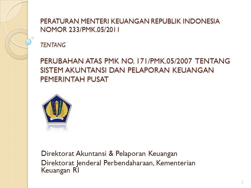 PERATURAN MENTERI KEUANGAN REPUBLIK INDONESIA NOMOR 233/PMK.05/2011 TENTANG PERUBAHAN ATAS PMK NO. 171/PMK.05/2007 TENTANG SISTEM AKUNTANSI DAN PELAPO